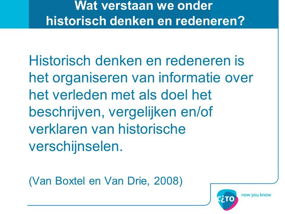 Wat verstaan we onder historisch denken en redeneren? Historisch denken en redeneren is het organiseren van informatie over het verleden met als doel