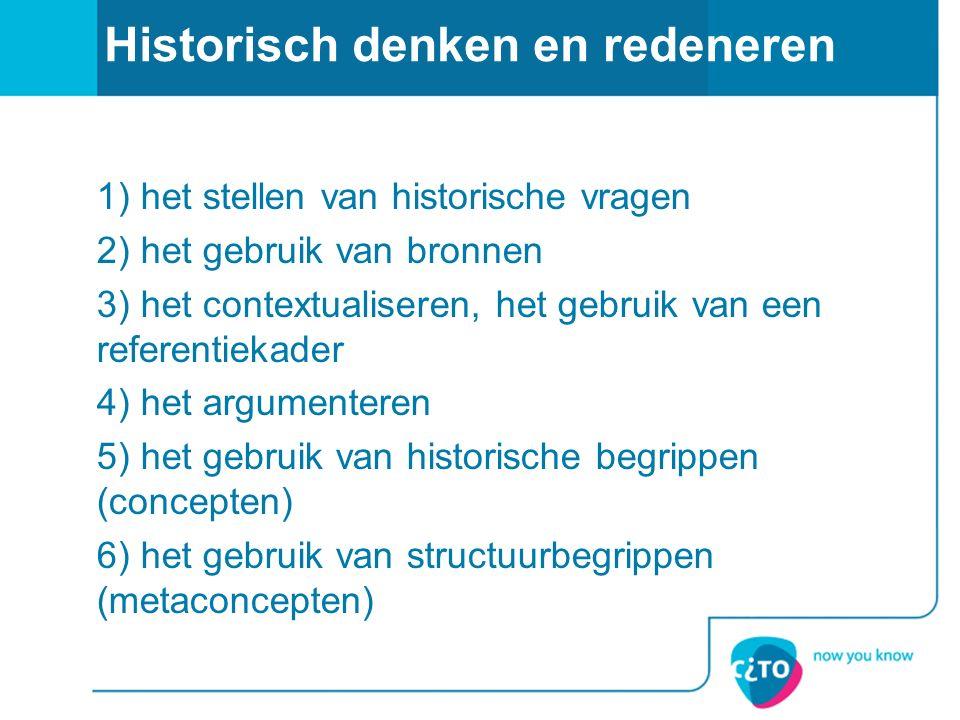 Historisch denken en redeneren 1) het stellen van historische vragen 2) het gebruik van bronnen 3) het contextualiseren, het gebruik van een referenti