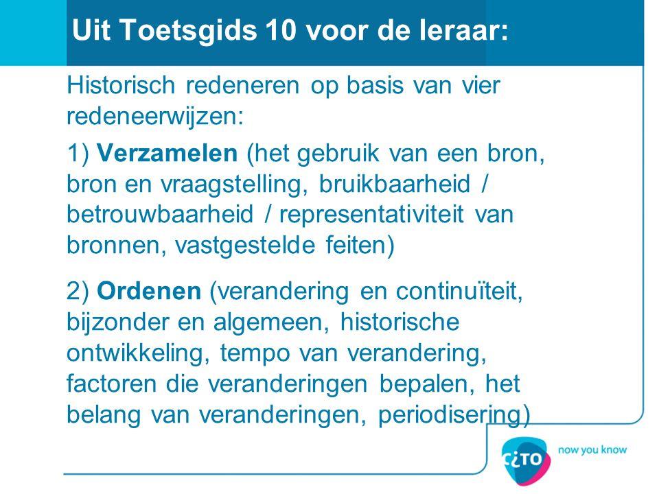 Uit Toetsgids 10 voor de leraar: Historisch redeneren op basis van vier redeneerwijzen: 1) Verzamelen (het gebruik van een bron, bron en vraagstelling