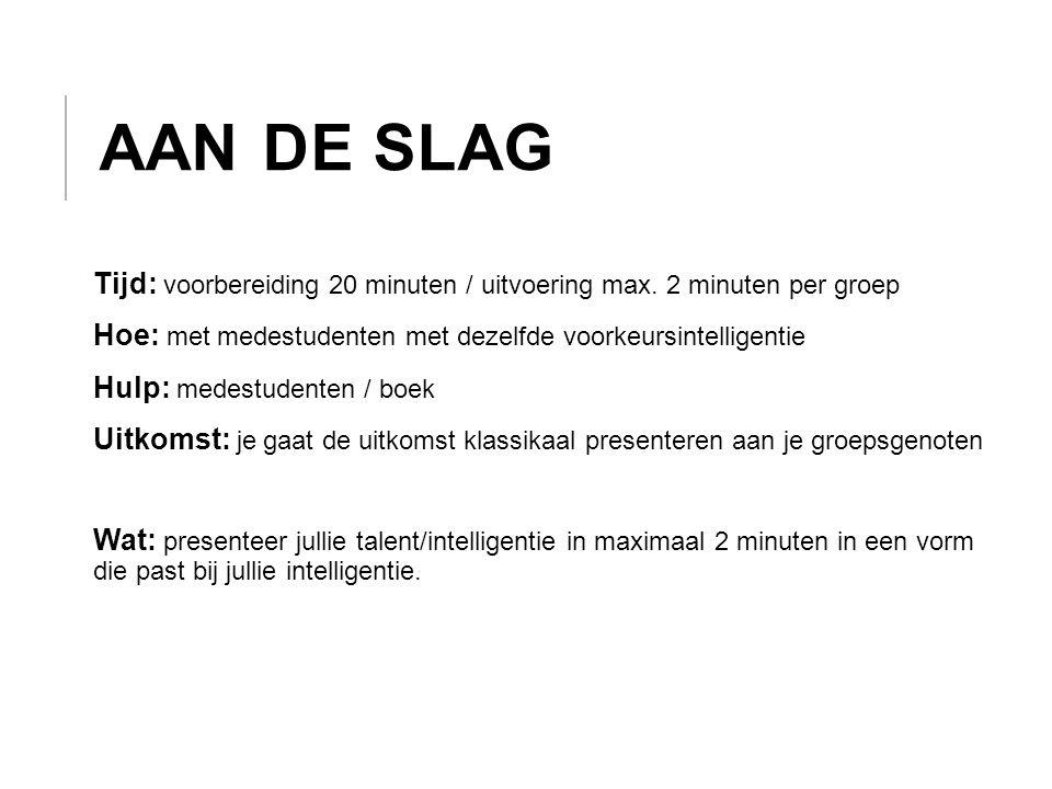 AAN DE SLAG Tijd: voorbereiding 20 minuten / uitvoering max.