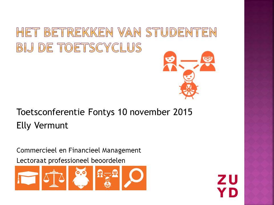 Toetsconferentie Fontys 10 november 2015 Elly Vermunt Commercieel en Financieel Management Lectoraat professioneel beoordelen