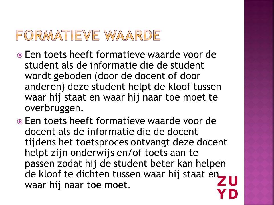  Een toets heeft formatieve waarde voor de student als de informatie die de student wordt geboden (door de docent of door anderen) deze student helpt