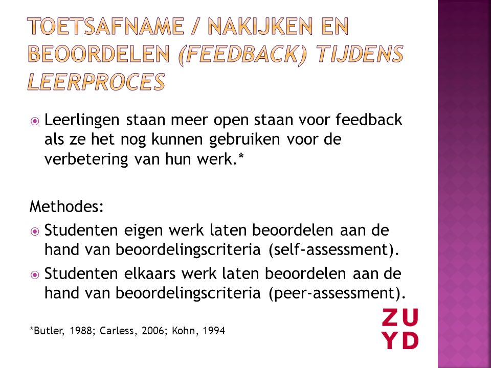  Leerlingen staan meer open staan voor feedback als ze het nog kunnen gebruiken voor de verbetering van hun werk.* Methodes:  Studenten eigen werk l