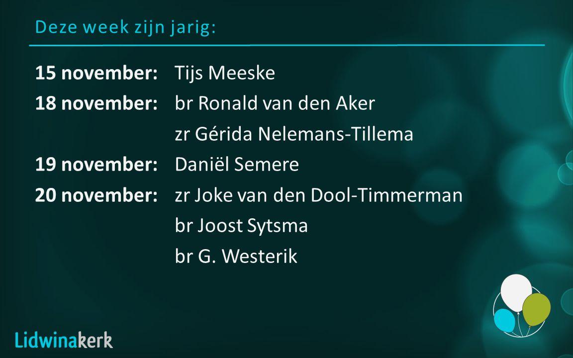Deze week zijn jarig: 15 november:Tijs Meeske 18 november:br Ronald van den Aker zr Gérida Nelemans-Tillema 19 november:Daniël Semere 20 november:zr Joke van den Dool-Timmerman br Joost Sytsma br G.