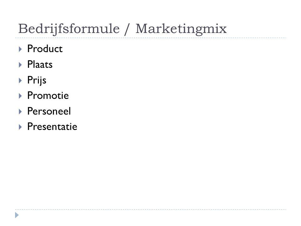 Bedrijfsformule / Marketingmix  Product  Plaats  Prijs  Promotie  Personeel  Presentatie