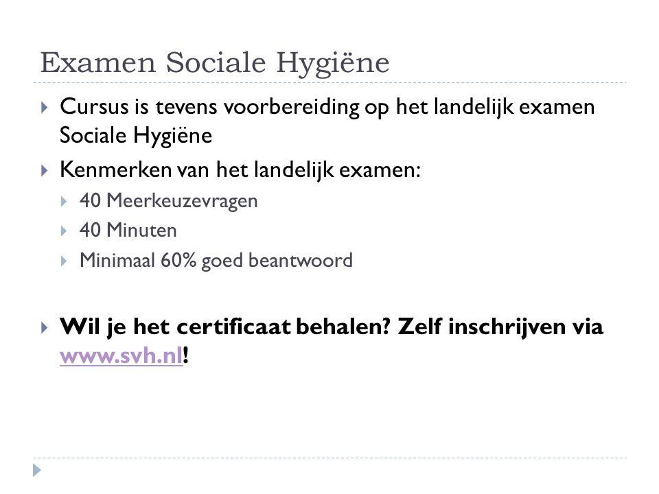 Examen Sociale Hygiëne  Cursus is tevens voorbereiding op het landelijk examen Sociale Hygiëne  Kenmerken van het landelijk examen:  40 Meerkeuzevragen  40 Minuten  Minimaal 60% goed beantwoord  Wil je het certificaat behalen.