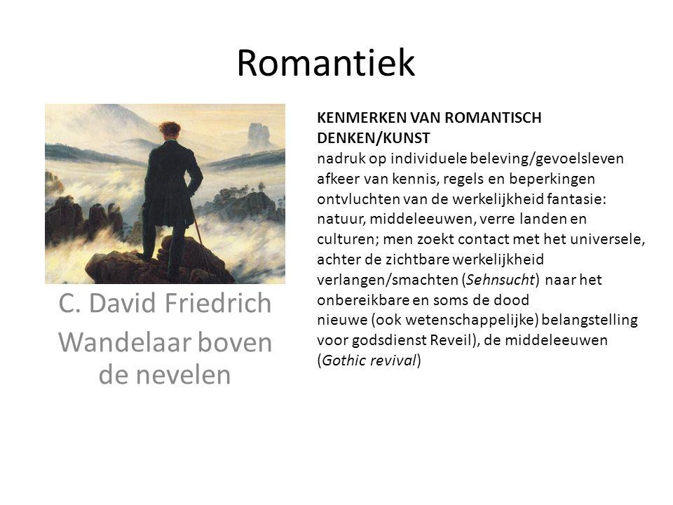 Romantiek C. David Friedrich Wandelaar boven de nevelen KENMERKEN VAN ROMANTISCH DENKEN/KUNST nadruk op individuele beleving/gevoelsleven afkeer van k