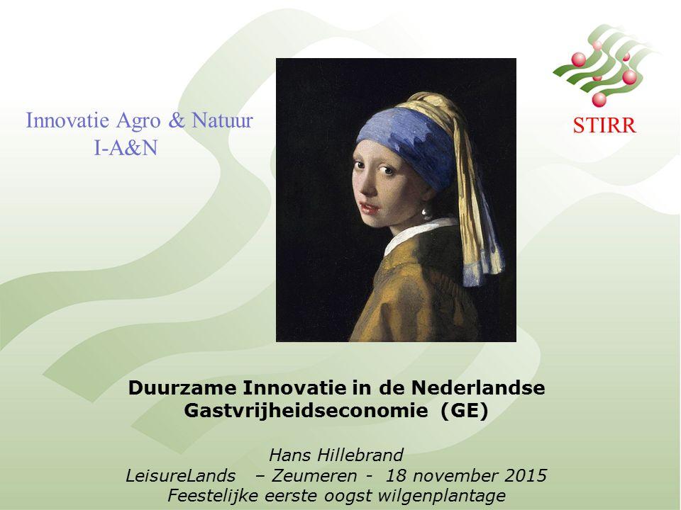 Duurzame Innovatie in de Nederlandse Gastvrijheidseconomie (GE) Hans Hillebrand LeisureLands – Zeumeren - 18 november 2015 Feestelijke eerste oogst wilgenplantage Innovatie Agro & Natuur I-A&N STIRR