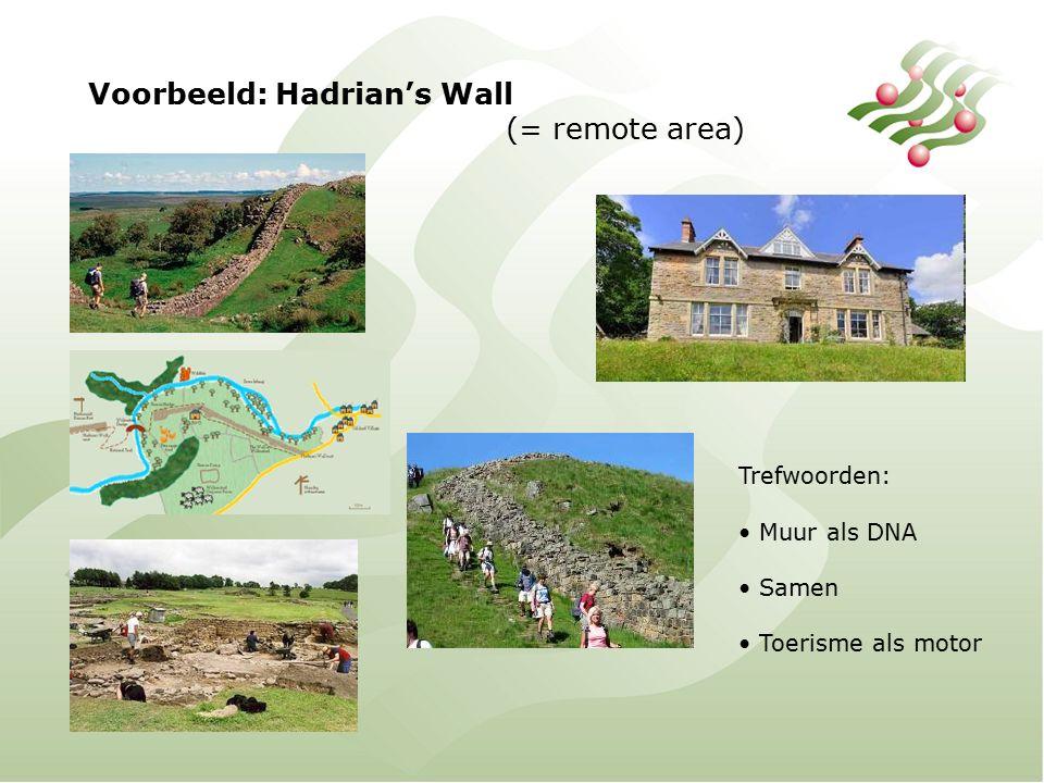 Voorbeeld: Hadrian's Wall (= remote area) Trefwoorden: Muur als DNA Samen Toerisme als motor