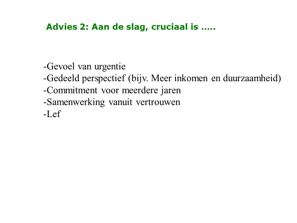 Advies 2: Aan de slag, cruciaal is ….. -Gevoel van urgentie -Gedeeld perspectief (bijv.