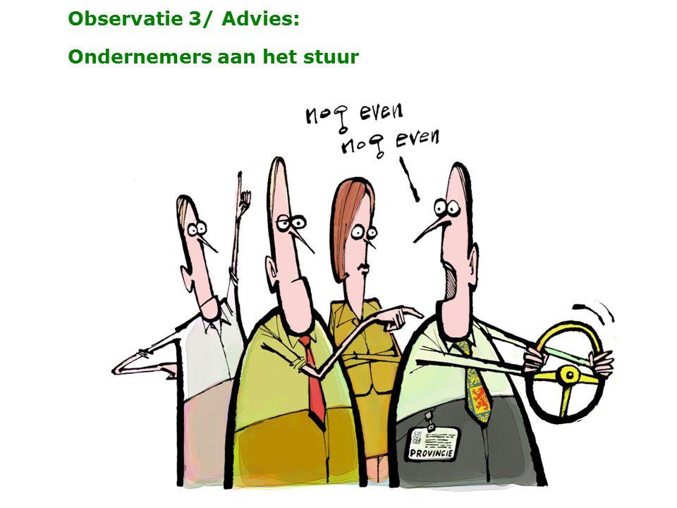 Observatie 3/ Advies: Ondernemers aan het stuur