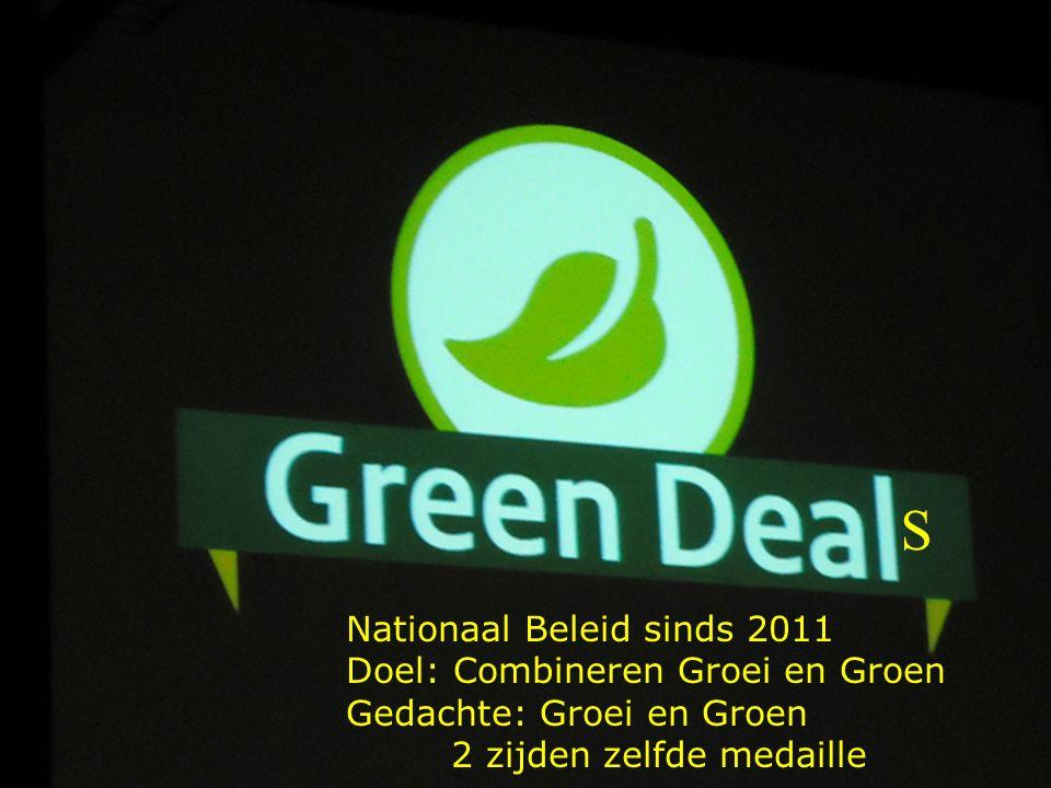 S Nationaal Beleid sinds 2011 Doel: Combineren Groei en Groen Gedachte: Groei en Groen 2 zijden zelfde medaille