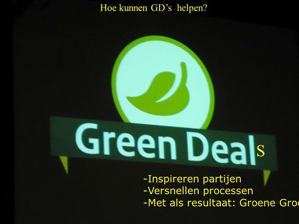 S -Inspireren partijen -Versnellen processen -Met als resultaat: Groene Groei Hoe kunnen GD's helpen
