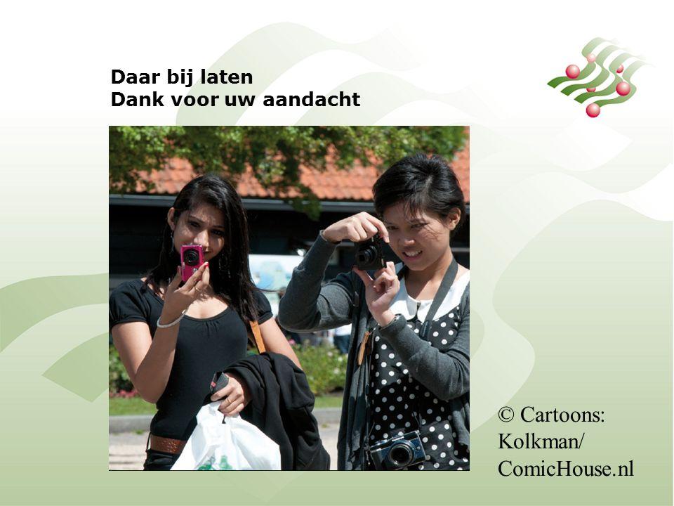 Daar bij laten Dank voor uw aandacht © Cartoons: Kolkman/ ComicHouse.nl