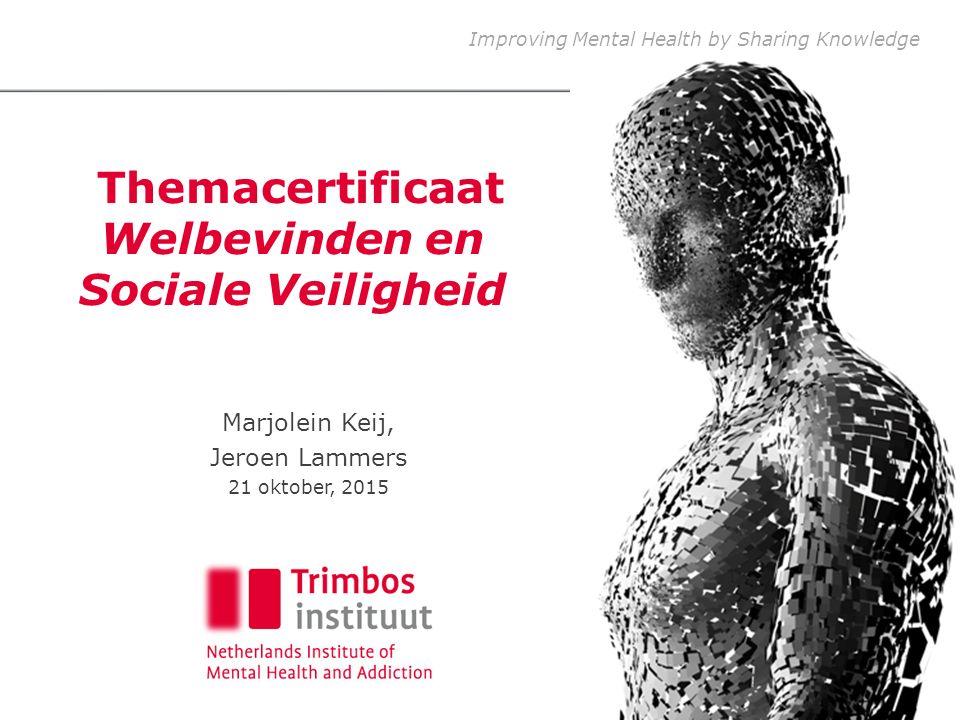 Improving Mental Health by Sharing Knowledge Themacertificaat Welbevinden en Sociale Veiligheid Marjolein Keij, Jeroen Lammers 21 oktober, 2015