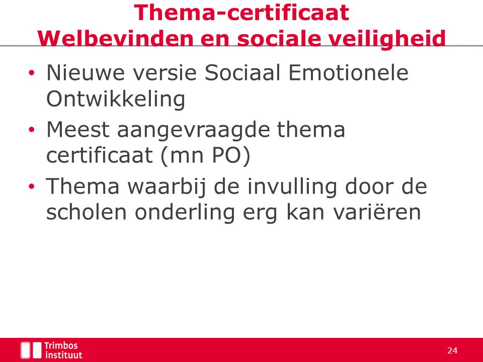 Nieuwe versie Sociaal Emotionele Ontwikkeling Meest aangevraagde thema certificaat (mn PO) Thema waarbij de invulling door de scholen onderling erg ka