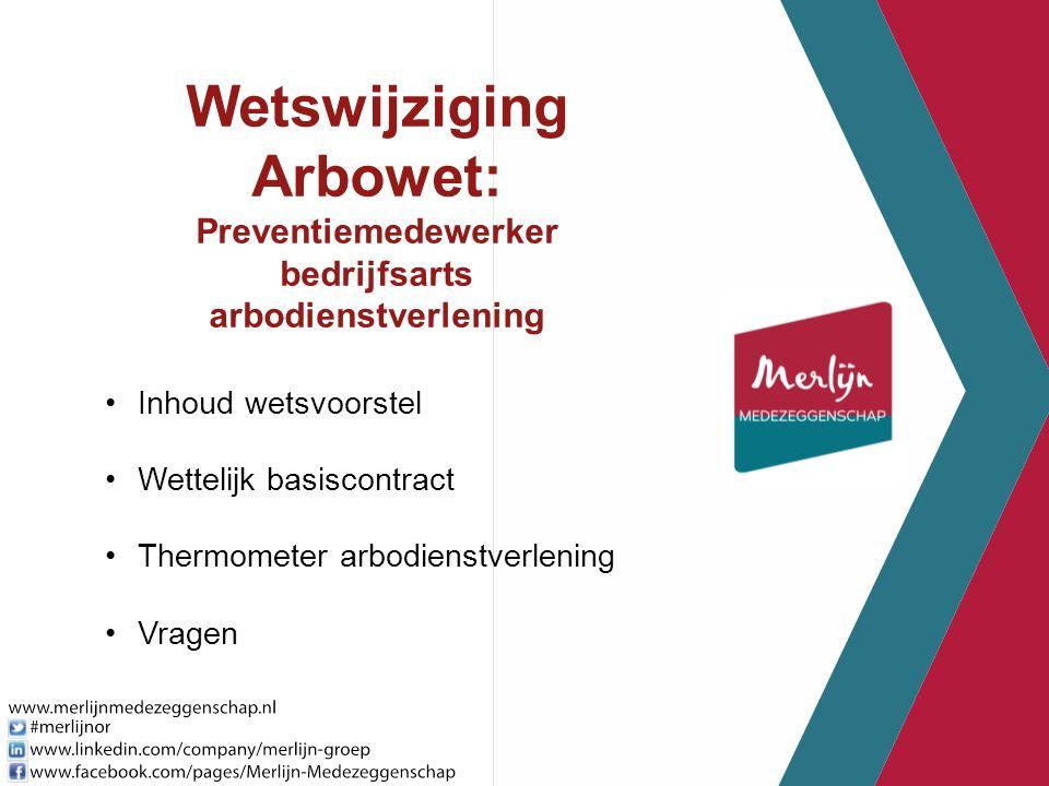 Wetswijziging Arbowet: Preventiemedewerker bedrijfsarts arbodienstverlening Inhoud wetsvoorstel Wettelijk basiscontract Thermometer arbodienstverlenin