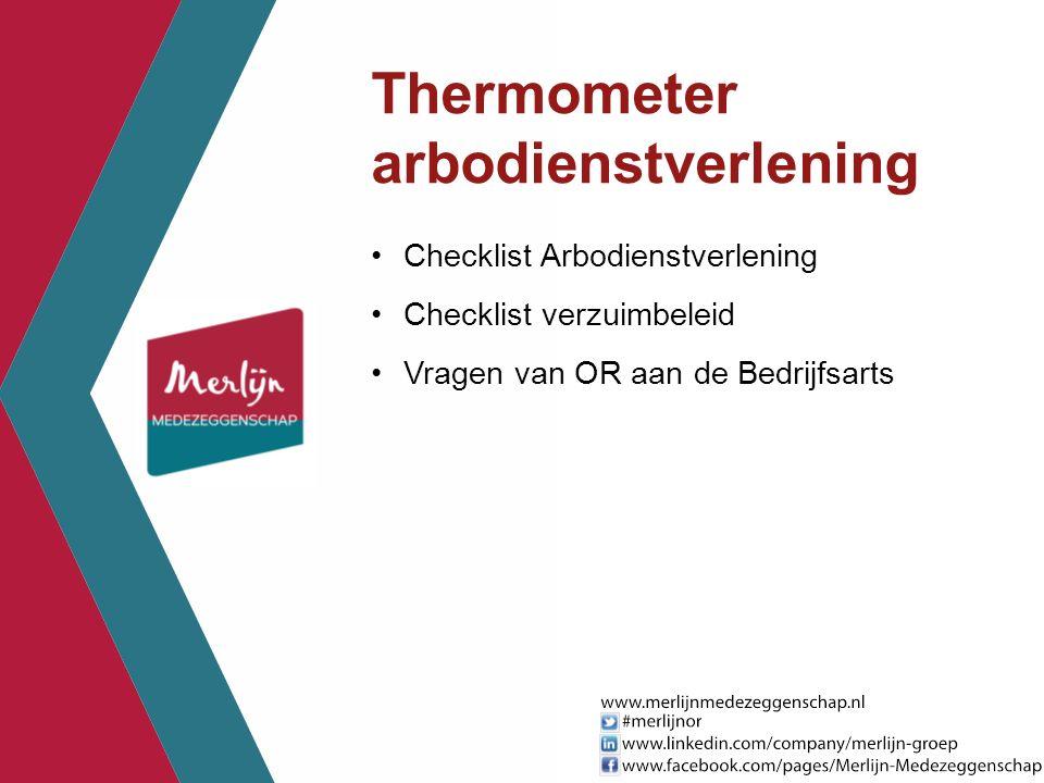 Thermometer arbodienstverlening Checklist Arbodienstverlening Checklist verzuimbeleid Vragen van OR aan de Bedrijfsarts
