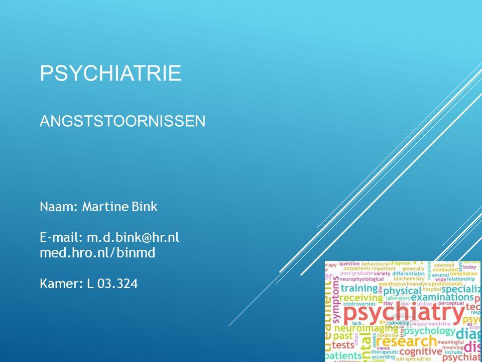 PSYCHIATRIE ANGSTSTOORNISSEN 1 Naam: Martine Bink E-mail: m.d.bink@hr.nl med.hro.nl/binmd Kamer: L 03.324