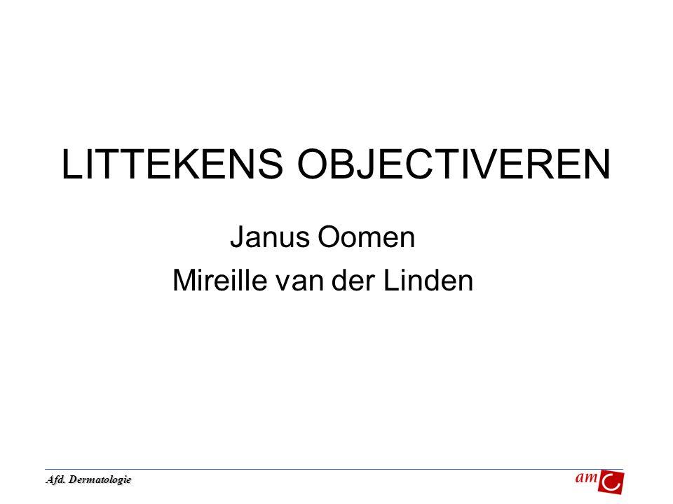 LITTEKENS OBJECTIVEREN Janus Oomen Mireille van der Linden Afd. Dermatologie