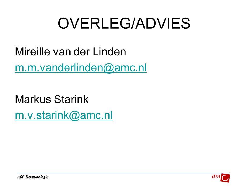 OVERLEG/ADVIES Mireille van der Linden m.m.vanderlinden@amc.nl Markus Starink m.v.starink@amc.nl Afd. Dermatologie