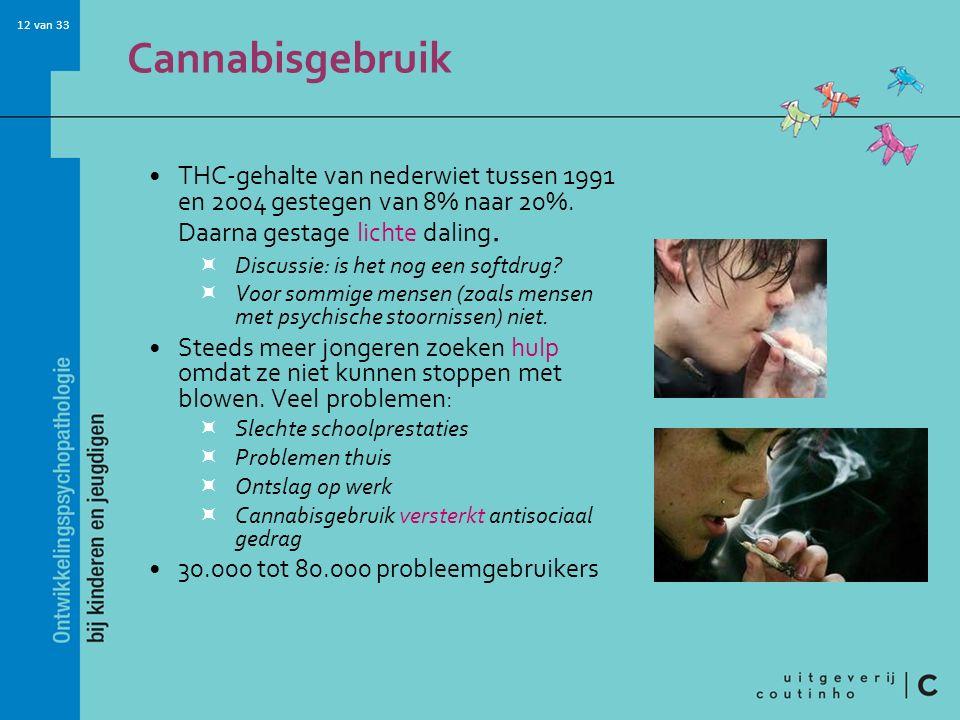 12 van 33 Cannabisgebruik THC-gehalte van nederwiet tussen 1991 en 2004 gestegen van 8% naar 20%.