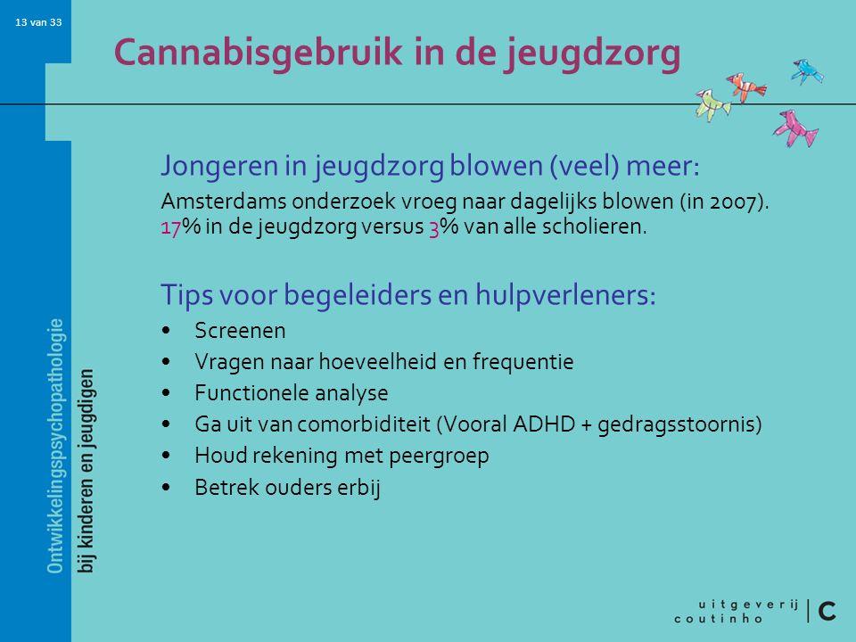 13 van 33 Cannabisgebruik in de jeugdzorg Jongeren in jeugdzorg blowen (veel) meer: Amsterdams onderzoek vroeg naar dagelijks blowen (in 2007).