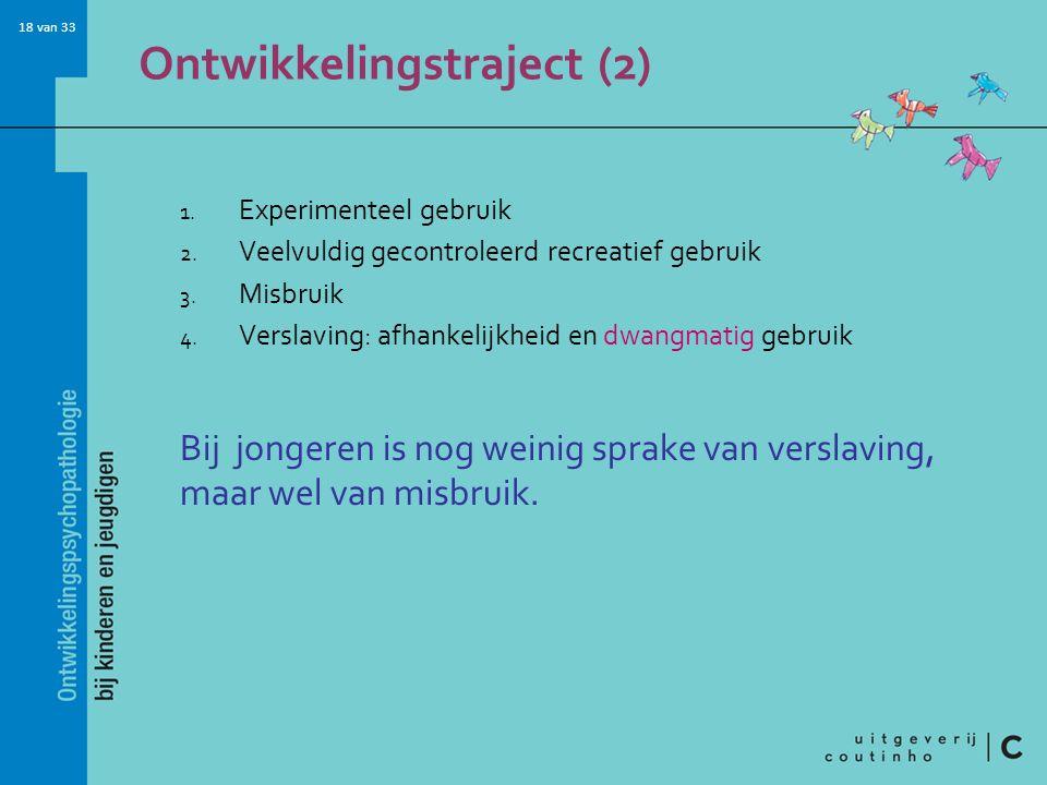 18 van 33 Ontwikkelingstraject (2) 1.Experimenteel gebruik 2.
