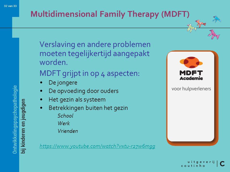 32 van 33 Multidimensional Family Therapy (MDFT) Verslaving en andere problemen moeten tegelijkertijd aangepakt worden.