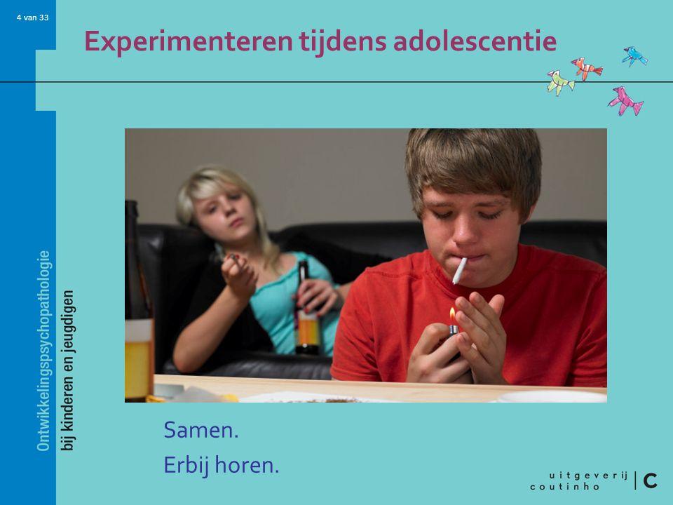 4 van 33 Experimenteren tijdens adolescentie Samen. Erbij horen.