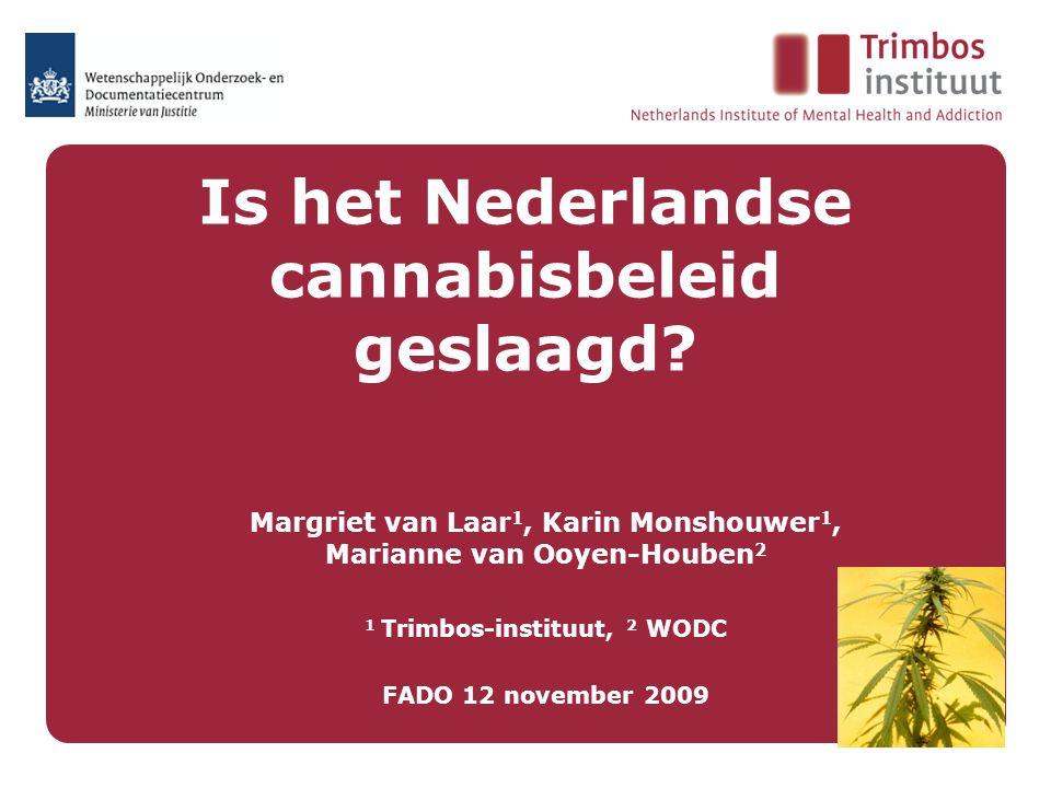 Is het Nederlandse cannabisbeleid geslaagd? Margriet van Laar 1, Karin Monshouwer 1, Marianne van Ooyen-Houben 2 1 Trimbos-instituut, 2 WODC FADO 12 n