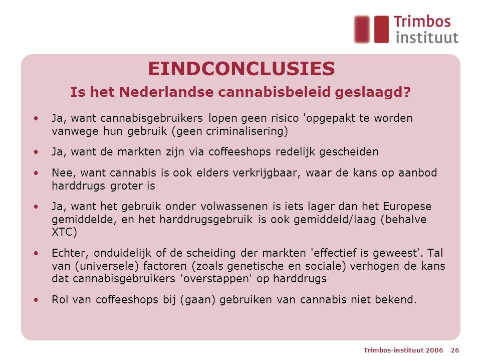 EINDCONCLUSIES Is het Nederlandse cannabisbeleid geslaagd? Ja, want cannabisgebruikers lopen geen risico 'opgepakt te worden vanwege hun gebruik (geen