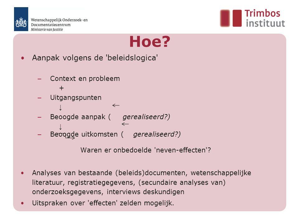 Hoe? Aanpak volgens de 'beleidslogica' – Context en probleem + – Uitgangspunten ↓ – Beoogde aanpak ( gerealiseerd?) ↓ – Beoogde uitkomsten ( gerealise