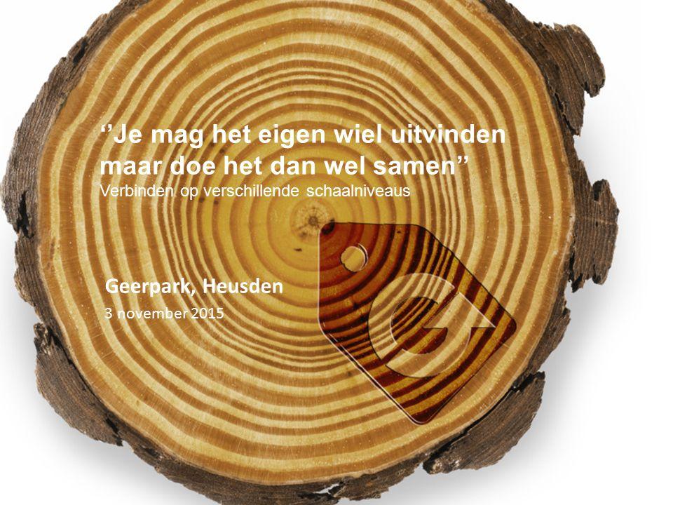 ''Je mag het eigen wiel uitvinden maar doe het dan wel samen'' Verbinden op verschillende schaalniveaus Geerpark, Heusden 3 november 2015