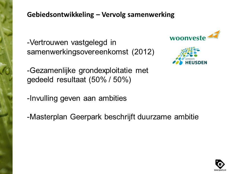 Gebiedsontwikkeling – Vervolg samenwerking -Vertrouwen vastgelegd in samenwerkingsovereenkomst (2012) -Gezamenlijke grondexploitatie met gedeeld resul