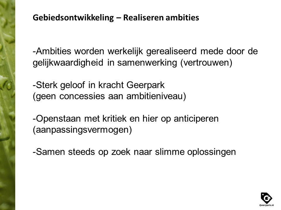 Gebiedsontwikkeling – Realiseren ambities -Ambities worden werkelijk gerealiseerd mede door de gelijkwaardigheid in samenwerking (vertrouwen) -Sterk g