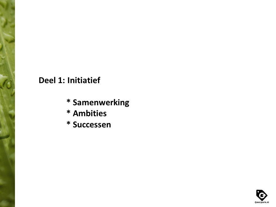 Deel 1: Initiatief * Samenwerking * Ambities * Successen