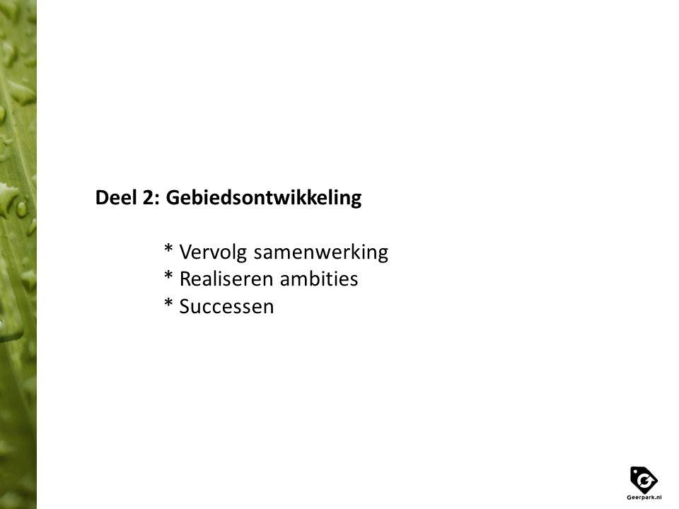 Gebiedsontwikkeling – Vervolg samenwerking -Vertrouwen vastgelegd in samenwerkingsovereenkomst (2012) -Gezamenlijke grondexploitatie met gedeeld resultaat (50% / 50%) -Invulling geven aan ambities -Masterplan Geerpark beschrijft duurzame ambitie