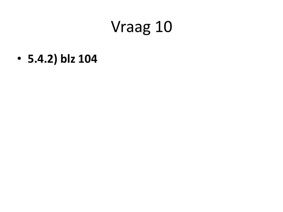 Vraag 10 5.4.2) blz 104