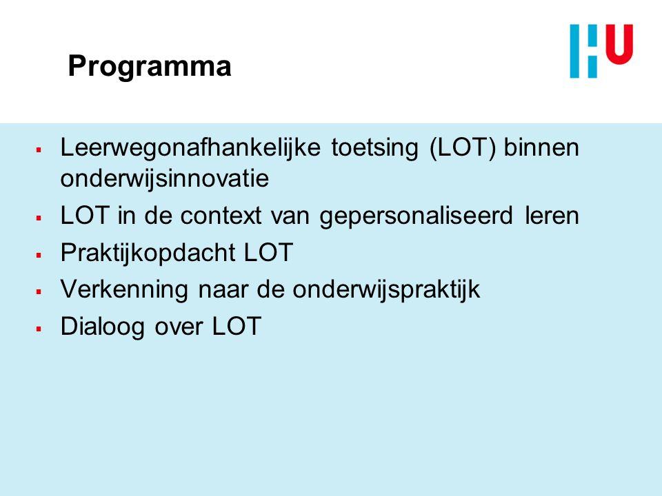 Programma  Leerwegonafhankelijke toetsing (LOT) binnen onderwijsinnovatie  LOT in de context van gepersonaliseerd leren  Praktijkopdacht LOT  Verk