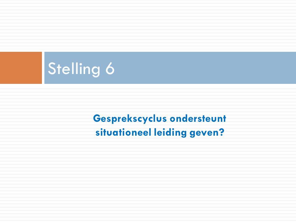 Gesprekscyclus ondersteunt situationeel leiding geven Stelling 6