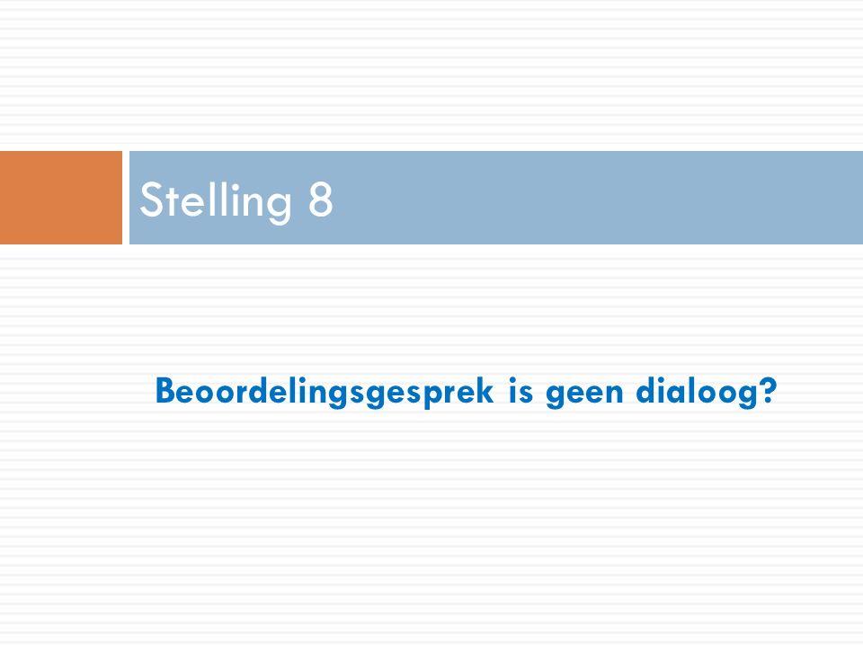 Beoordelingsgesprek is geen dialoog Stelling 8