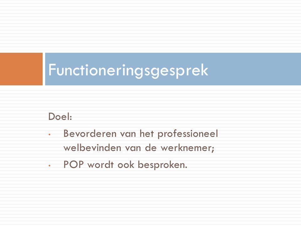 Doel: Bevorderen van het professioneel welbevinden van de werknemer; POP wordt ook besproken.