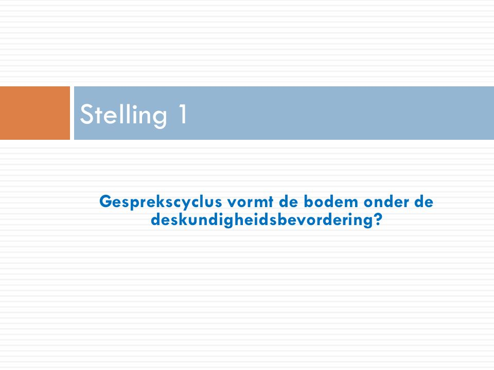 Gesprekscyclus vormt de bodem onder de deskundigheidsbevordering Stelling 1
