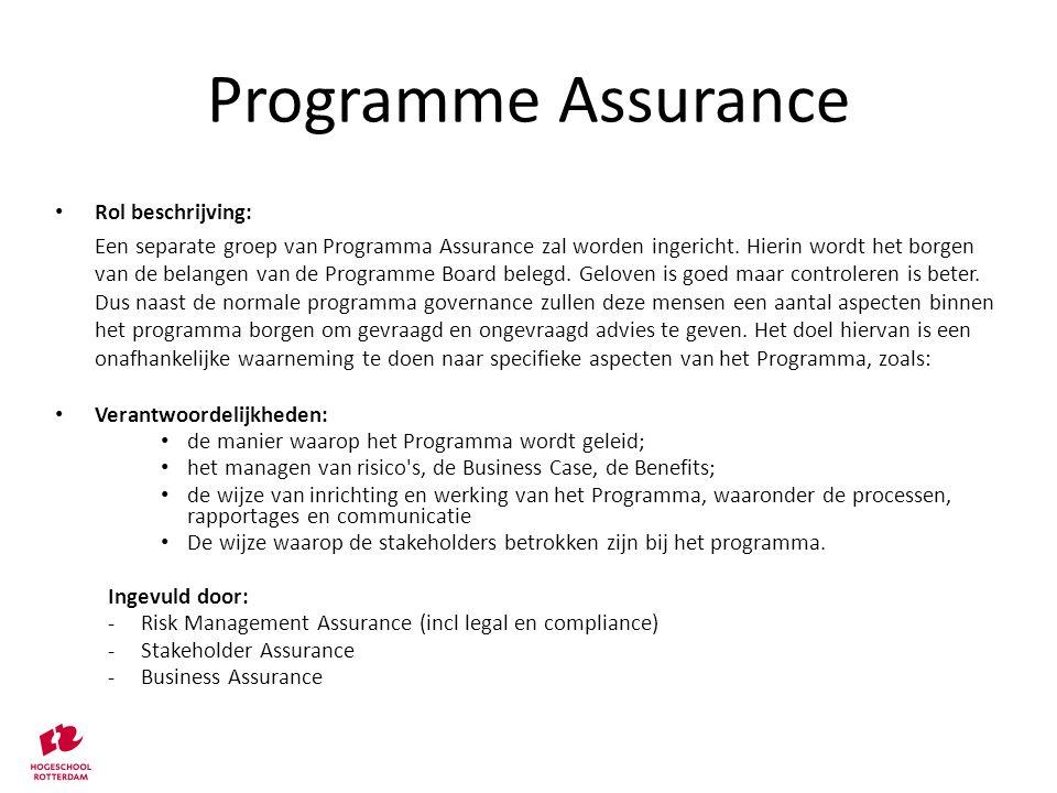 Rol beschrijving: Een separate groep van Programma Assurance zal worden ingericht. Hierin wordt het borgen van de belangen van de Programme Board bele