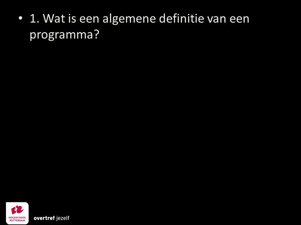 1. Wat is een algemene definitie van een programma?