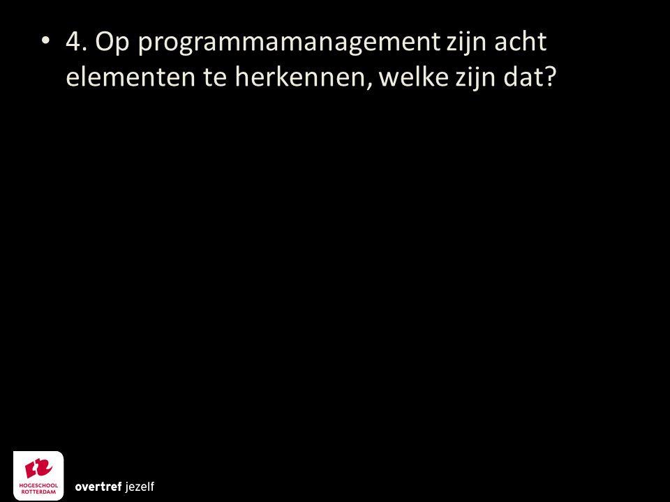 4. Op programmamanagement zijn acht elementen te herkennen, welke zijn dat?