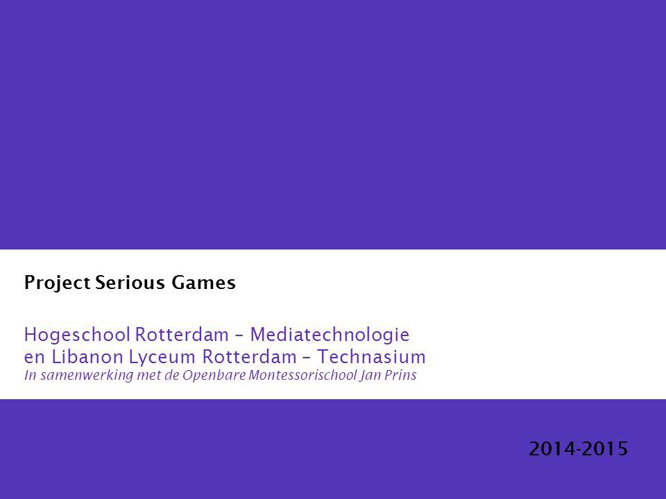 Project Serious Games Hogeschool Rotterdam – Mediatechnologie en Libanon Lyceum Rotterdam – Technasium In samenwerking met de Openbare Montessorischool Jan Prins 2014-2015