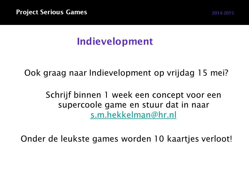 Indievelopment 2014-2015 Project Serious Games Ook graag naar Indievelopment op vrijdag 15 mei.