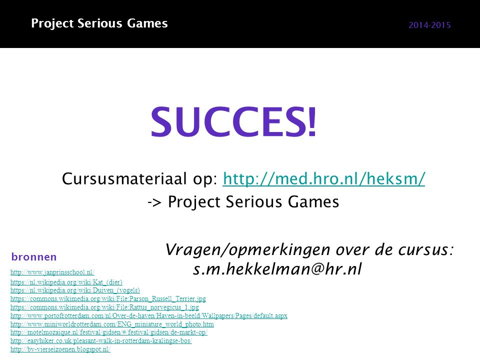 Cursusmateriaal op: http://med.hro.nl/heksm/http://med.hro.nl/heksm/ -> Project Serious Games SUCCES.
